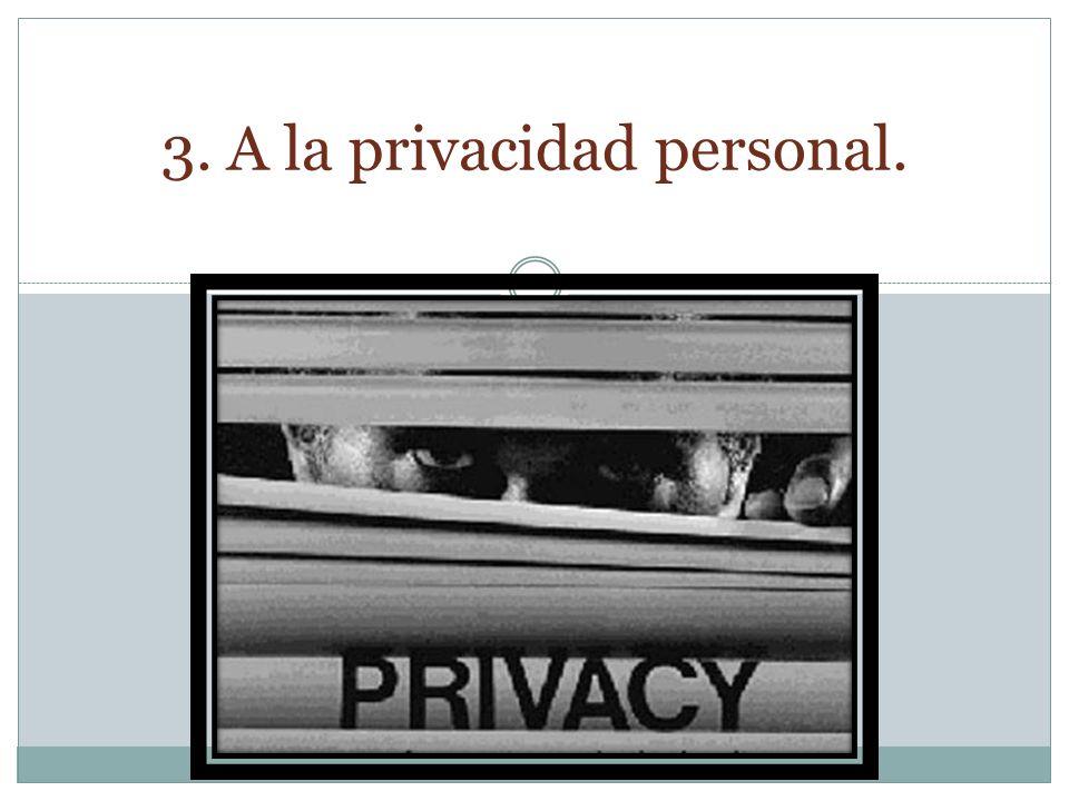 3. A la privacidad personal.