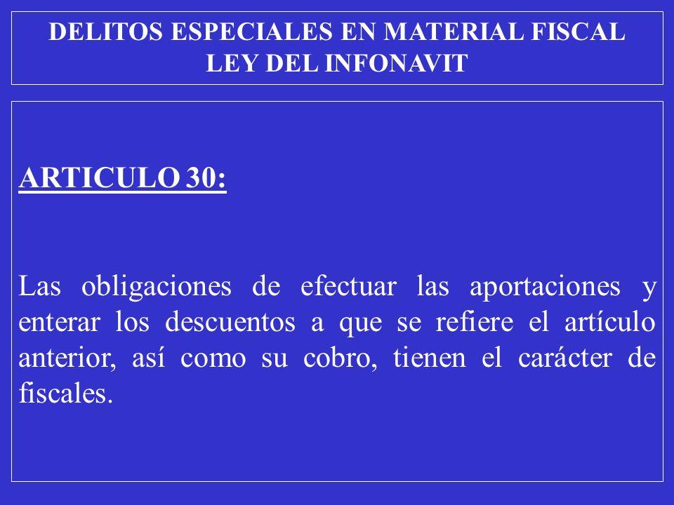 ARTICULO 30: Las obligaciones de efectuar las aportaciones y enterar los descuentos a que se refiere el artículo anterior, así como su cobro, tienen el carácter de fiscales.