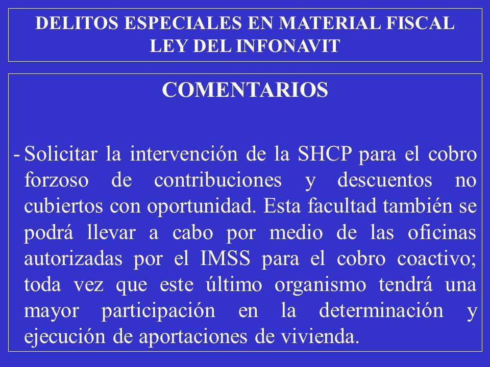 COMENTARIOS -Solicitar la intervención de la SHCP para el cobro forzoso de contribuciones y descuentos no cubiertos con oportunidad.