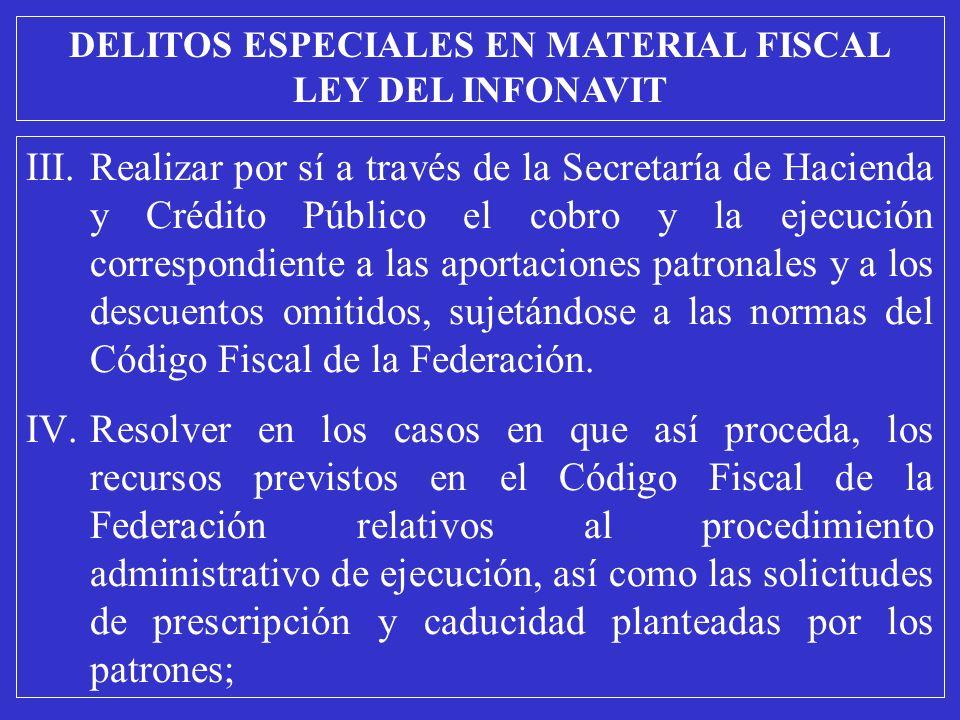 III.Realizar por sí a través de la Secretaría de Hacienda y Crédito Público el cobro y la ejecución correspondiente a las aportaciones patronales y a los descuentos omitidos, sujetándose a las normas del Código Fiscal de la Federación.