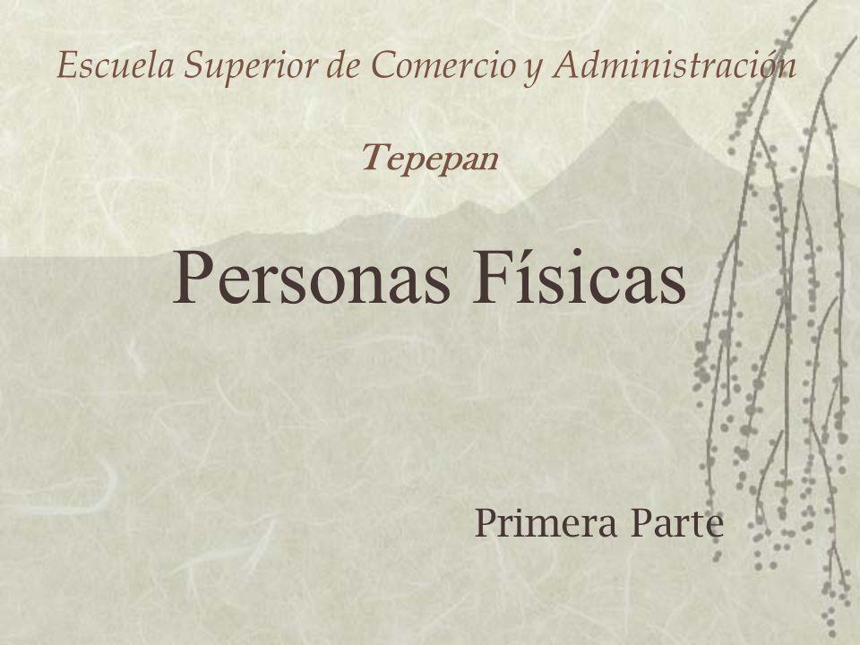 Escuela Superior de Comercio y Administración Tepepan Personas Físicas Primera Parte