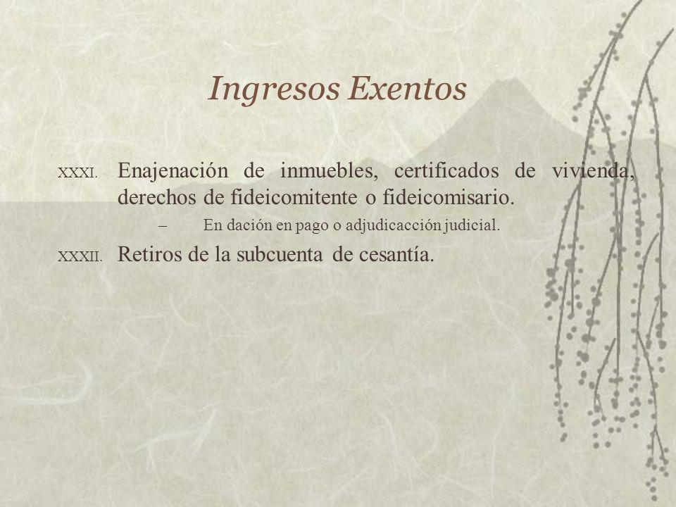 Ingresos Exentos XXXI. Enajenación de inmuebles, certificados de vivienda, derechos de fideicomitente o fideicomisario. –En dación en pago o adjudicac