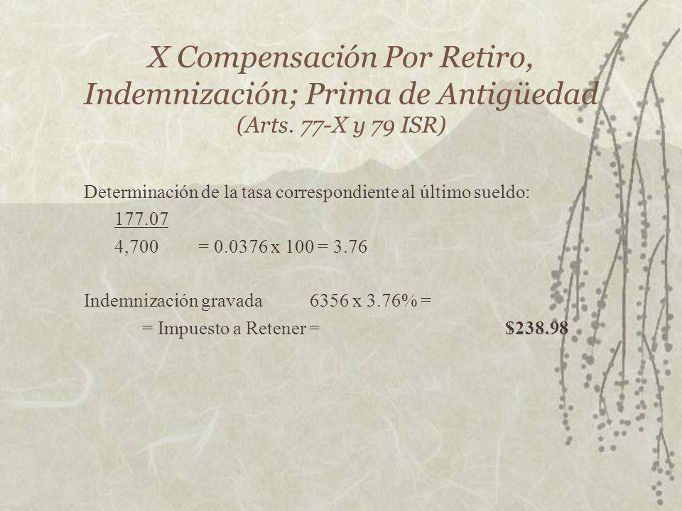 X Compensación Por Retiro, Indemnización; Prima de Antigüedad (Arts. 77-X y 79 ISR) Determinación de la tasa correspondiente al último sueldo: 177.07