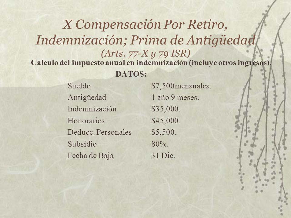X Compensación Por Retiro, Indemnización; Prima de Antigüedad (Arts. 77-X y 79 ISR) Calculo del impuesto anual en indemnización (incluye otros ingreso