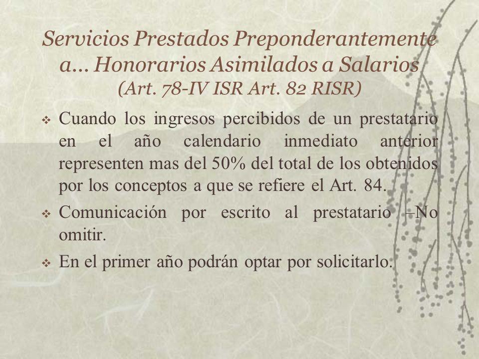 Servicios Prestados Preponderantemente a... Honorarios Asimilados a Salarios (Art. 78-IV ISR Art. 82 RISR) Cuando los ingresos percibidos de un presta