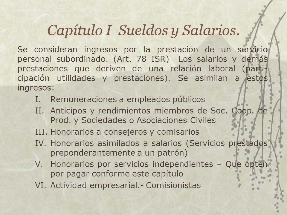Capítulo I Sueldos y Salarios. Se consideran ingresos por la prestación de un servicio personal subordinado. (Art. 78 ISR) Los salarios y demás presta