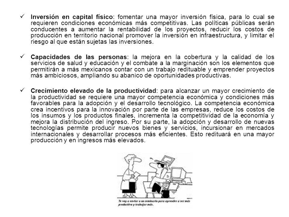 Inversión en capital físico: fomentar una mayor inversión física, para lo cual se requieren condiciones económicas más competitivas.