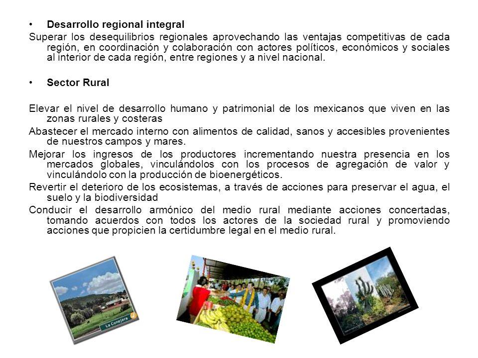 Desarrollo regional integral Superar los desequilibrios regionales aprovechando las ventajas competitivas de cada región, en coordinación y colaboración con actores políticos, económicos y sociales al interior de cada región, entre regiones y a nivel nacional.