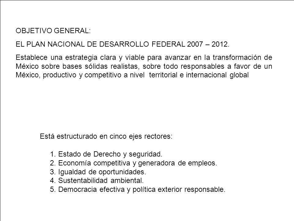 OBJETIVO GENERAL: EL PLAN NACIONAL DE DESARROLLO FEDERAL 2007 – 2012.