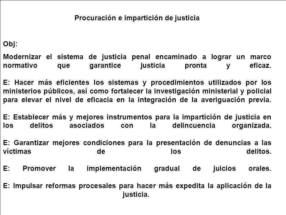 Procuración e impartición de justicia Obj: Modernizar el sistema de justicia penal encaminado a lograr un marco normativo que garantice justicia pronta y eficaz.