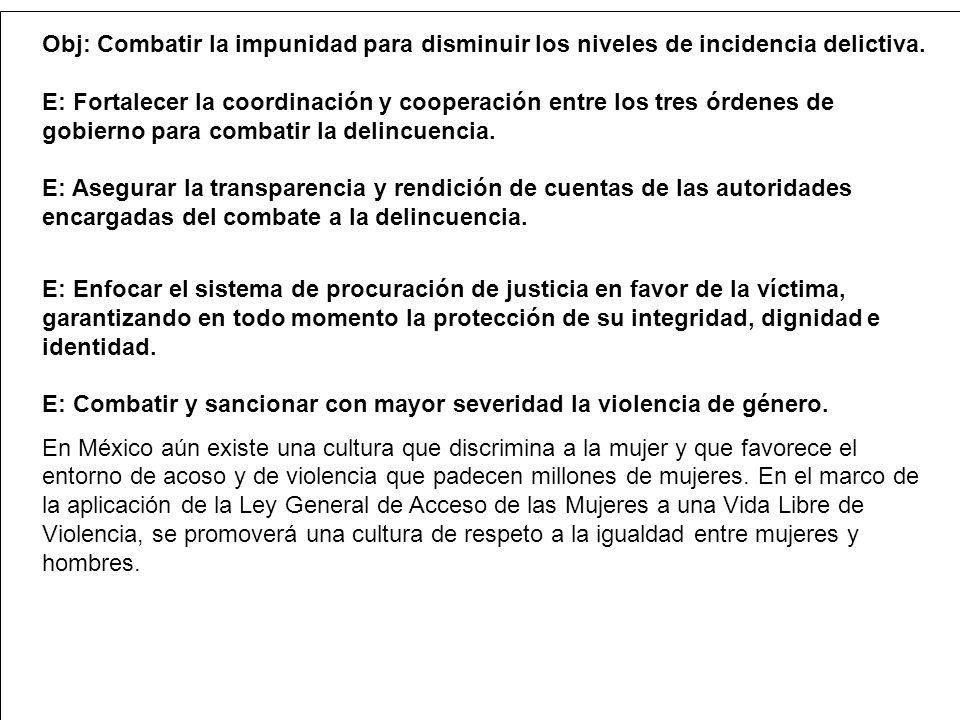 Obj: Combatir la impunidad para disminuir los niveles de incidencia delictiva.