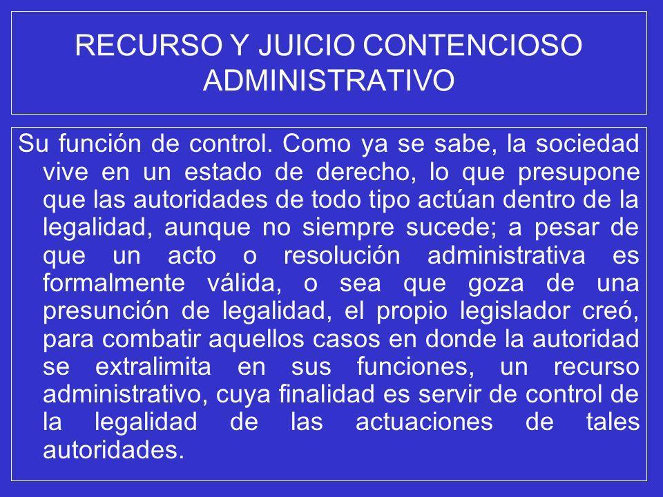RECURSO Y JUICIO CONTENCIOSO ADMINISTRATIVO Su función de control. Como ya se sabe, la sociedad vive en un estado de derecho, lo que presupone que las