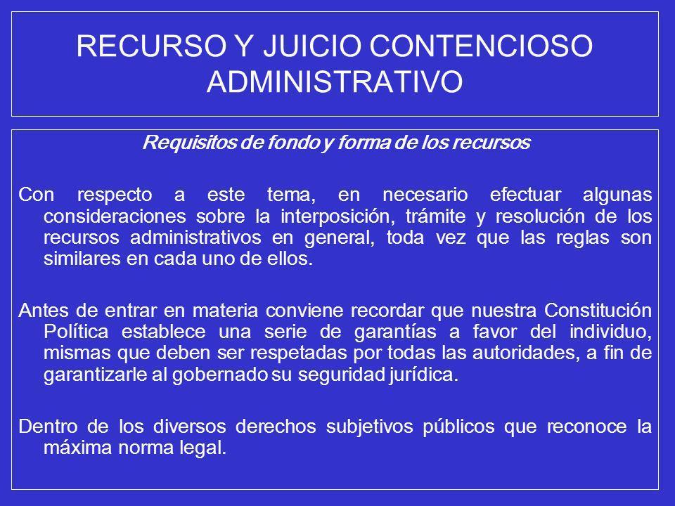 RECURSO Y JUICIO CONTENCIOSO ADMINISTRATIVO Requisitos de fondo y forma de los recursos Con respecto a este tema, en necesario efectuar algunas consid