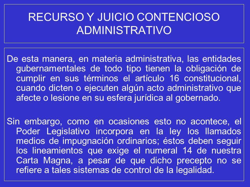 RECURSO Y JUICIO CONTENCIOSO ADMINISTRATIVO De esta manera, en materia administrativa, las entidades gubernamentales de todo tipo tienen la obligación