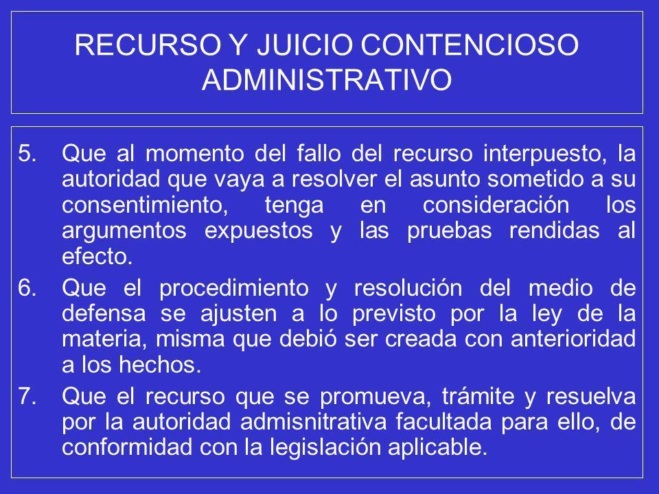 RECURSO Y JUICIO CONTENCIOSO ADMINISTRATIVO 5.Que al momento del fallo del recurso interpuesto, la autoridad que vaya a resolver el asunto sometido a