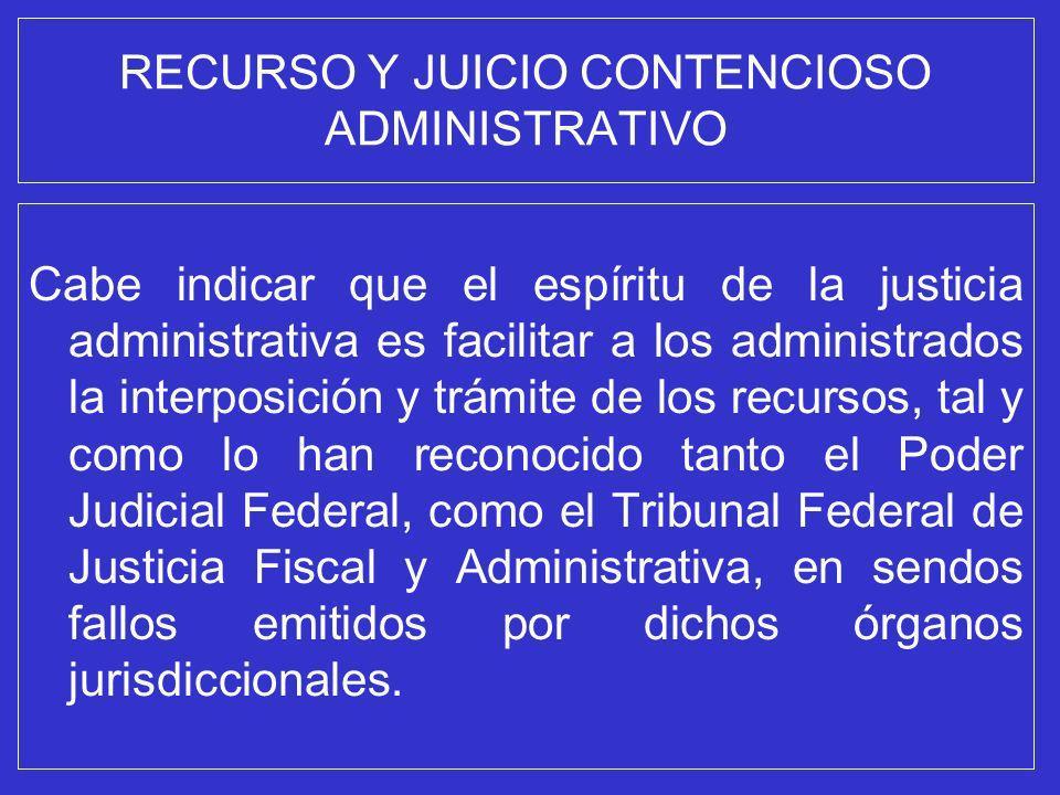 RECURSO Y JUICIO CONTENCIOSO ADMINISTRATIVO Cabe indicar que el espíritu de la justicia administrativa es facilitar a los administrados la interposici