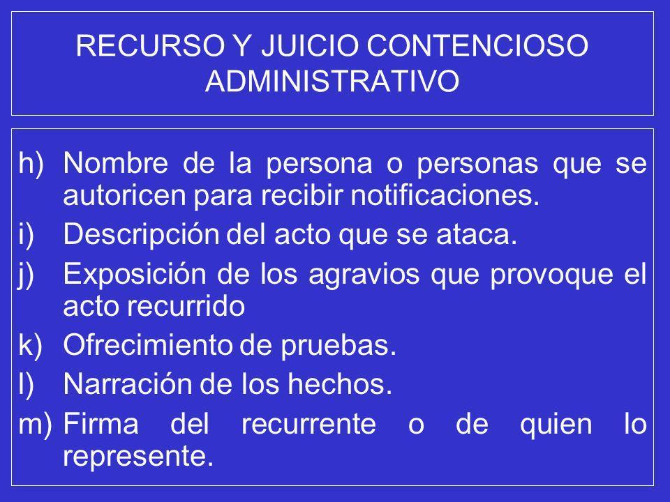 RECURSO Y JUICIO CONTENCIOSO ADMINISTRATIVO h)Nombre de la persona o personas que se autoricen para recibir notificaciones. i)Descripción del acto que