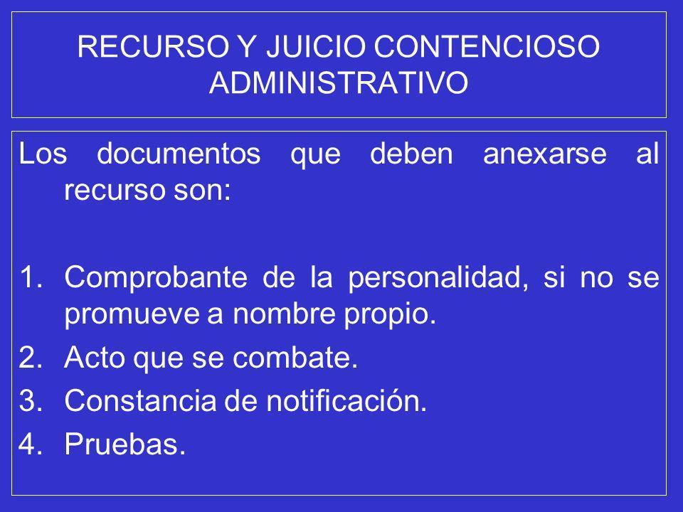RECURSO Y JUICIO CONTENCIOSO ADMINISTRATIVO Los documentos que deben anexarse al recurso son: 1.Comprobante de la personalidad, si no se promueve a no