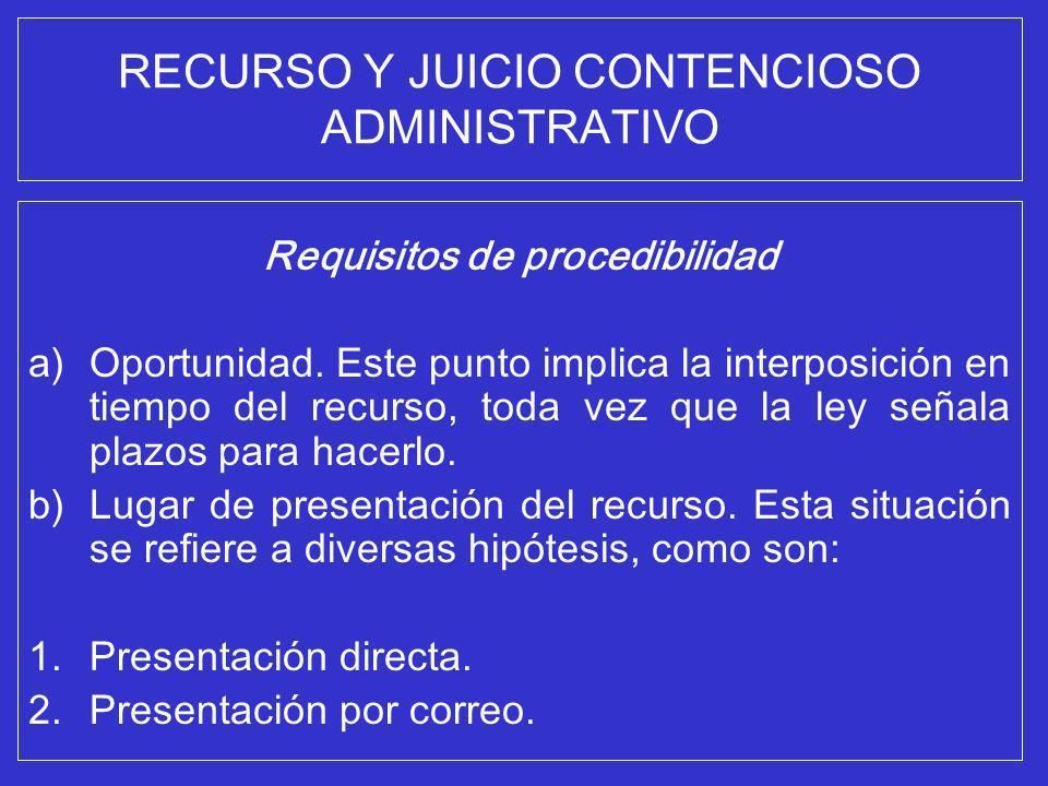 RECURSO Y JUICIO CONTENCIOSO ADMINISTRATIVO Requisitos de procedibilidad a)Oportunidad. Este punto implica la interposición en tiempo del recurso, tod