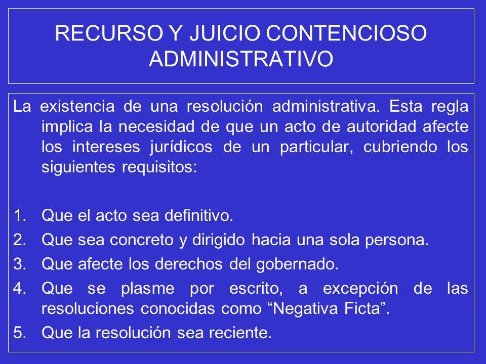 RECURSO Y JUICIO CONTENCIOSO ADMINISTRATIVO La existencia de una resolución administrativa. Esta regla implica la necesidad de que un acto de autorida
