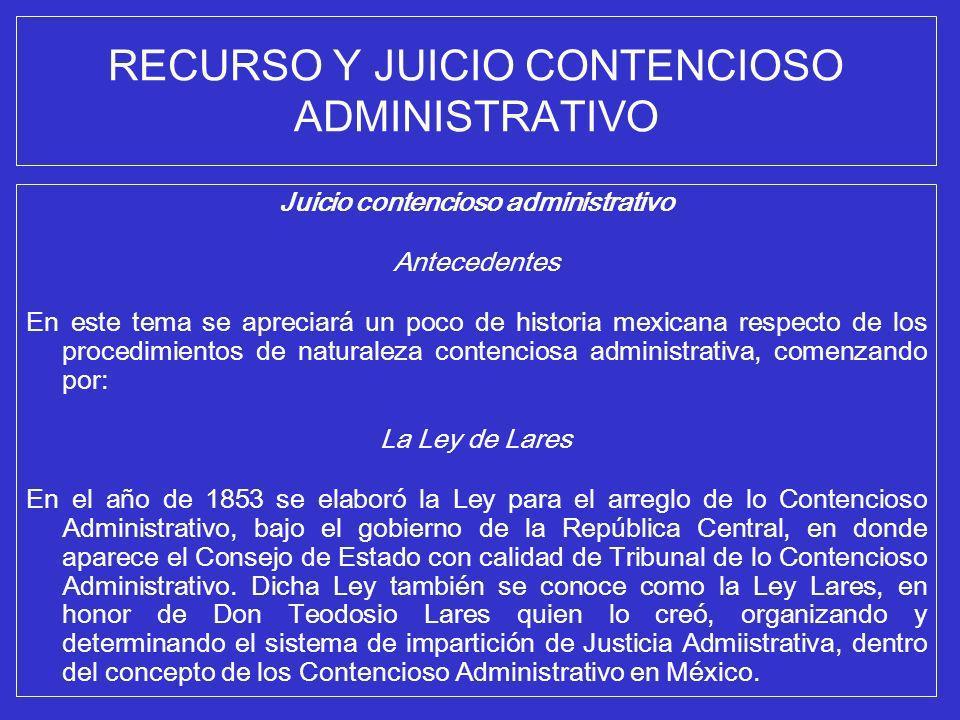 RECURSO Y JUICIO CONTENCIOSO ADMINISTRATIVO Juicio contencioso administrativo Antecedentes En este tema se apreciará un poco de historia mexicana resp