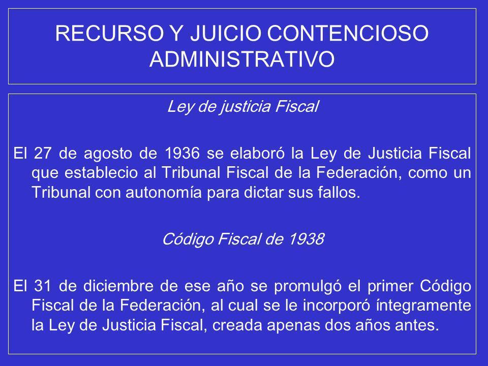 RECURSO Y JUICIO CONTENCIOSO ADMINISTRATIVO Ley de justicia Fiscal El 27 de agosto de 1936 se elaboró la Ley de Justicia Fiscal que establecio al Trib