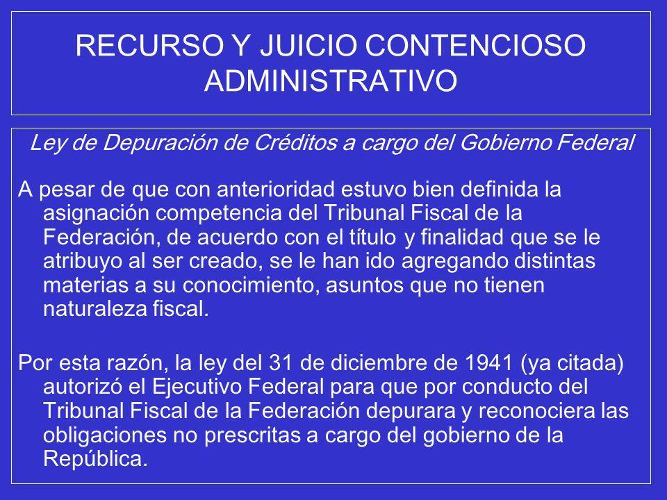 RECURSO Y JUICIO CONTENCIOSO ADMINISTRATIVO Ley de Depuración de Créditos a cargo del Gobierno Federal A pesar de que con anterioridad estuvo bien def