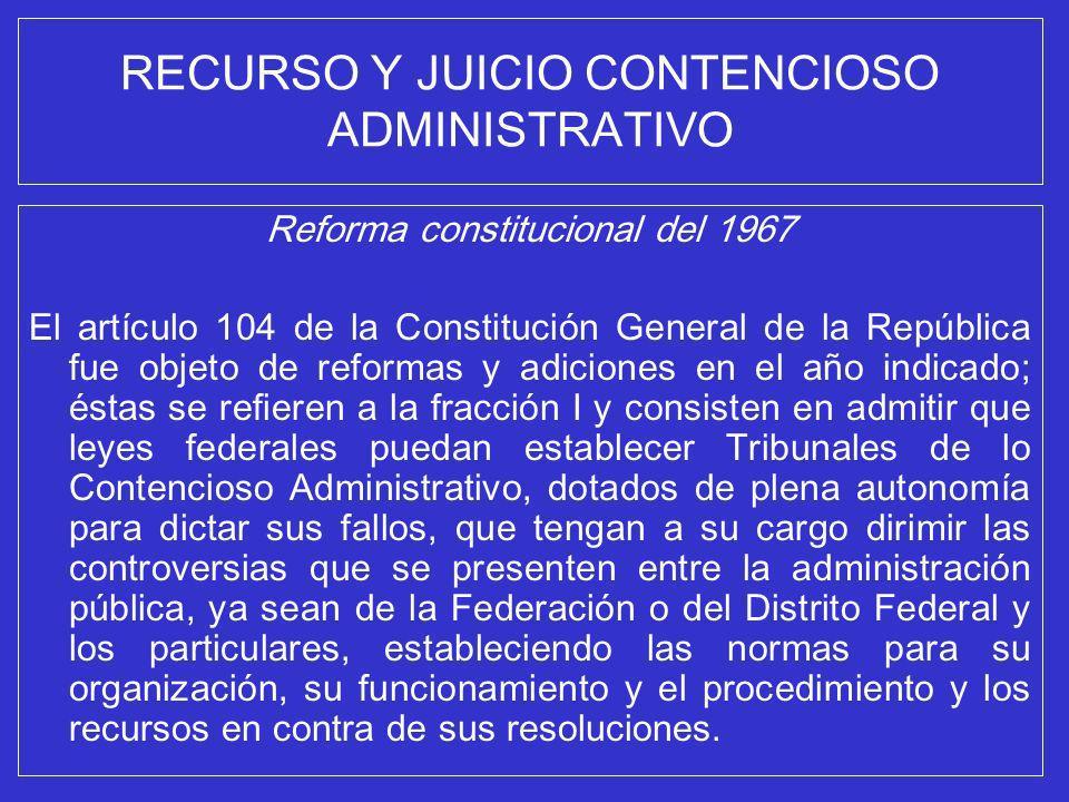 RECURSO Y JUICIO CONTENCIOSO ADMINISTRATIVO Reforma constitucional del 1967 El artículo 104 de la Constitución General de la República fue objeto de r