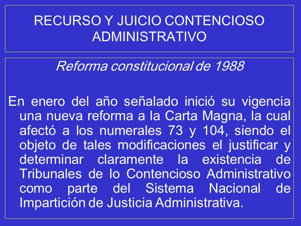 RECURSO Y JUICIO CONTENCIOSO ADMINISTRATIVO Reforma constitucional de 1988 En enero del año señalado inició su vigencia una nueva reforma a la Carta M