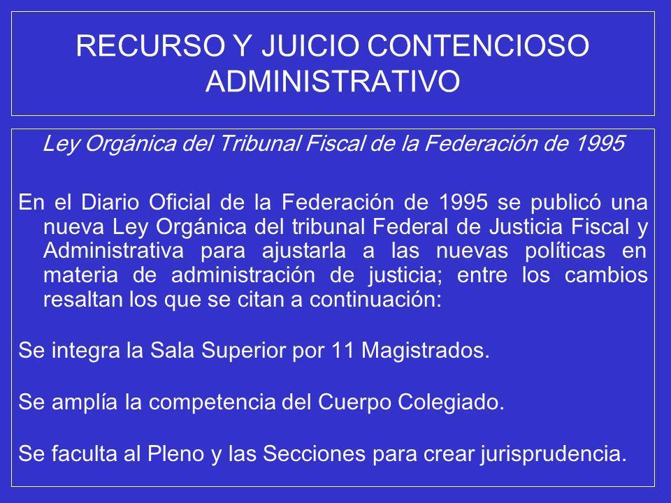 RECURSO Y JUICIO CONTENCIOSO ADMINISTRATIVO Ley Orgánica del Tribunal Fiscal de la Federación de 1995 En el Diario Oficial de la Federación de 1995 se