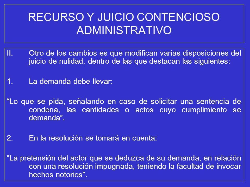 RECURSO Y JUICIO CONTENCIOSO ADMINISTRATIVO II.Otro de los cambios es que modifican varias disposiciones del juicio de nulidad, dentro de las que dest