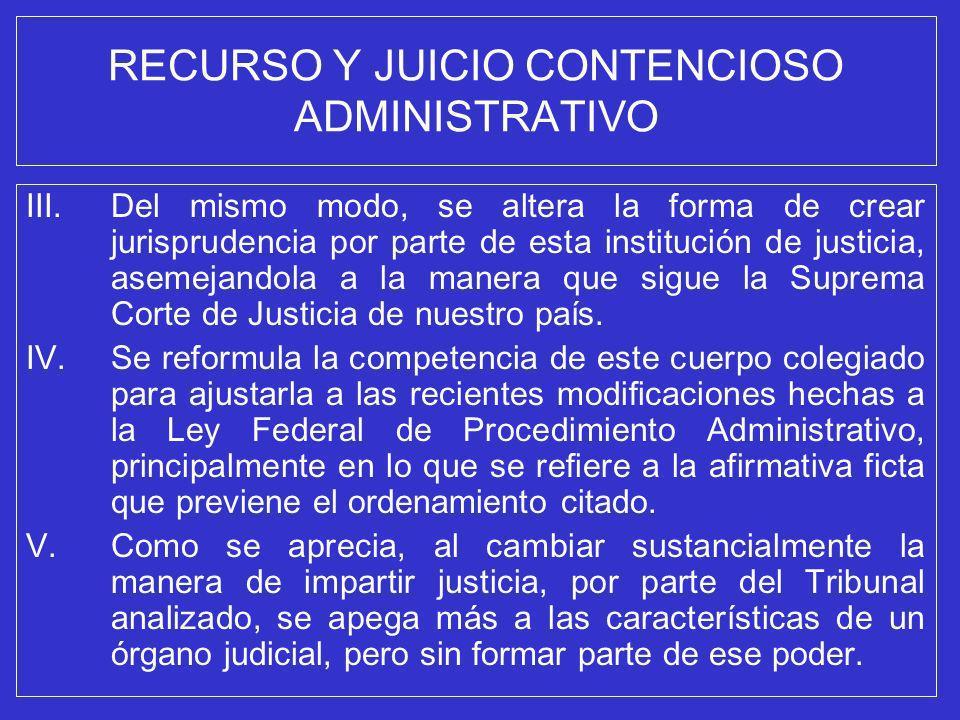 RECURSO Y JUICIO CONTENCIOSO ADMINISTRATIVO III.Del mismo modo, se altera la forma de crear jurisprudencia por parte de esta institución de justicia,
