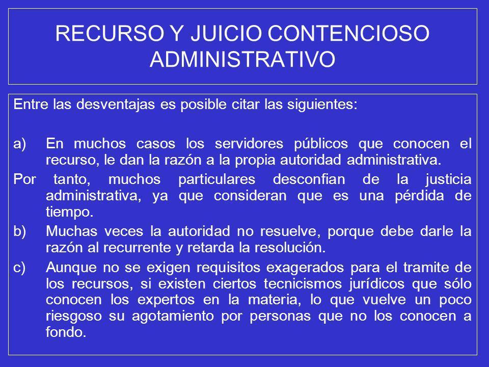 RECURSO Y JUICIO CONTENCIOSO ADMINISTRATIVO Entre las desventajas es posible citar las siguientes: a)En muchos casos los servidores públicos que conoc