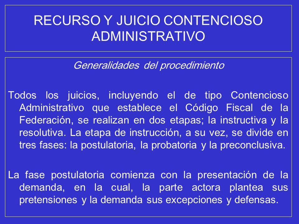 RECURSO Y JUICIO CONTENCIOSO ADMINISTRATIVO Generalidades del procedimiento Todos los juicios, incluyendo el de tipo Contencioso Administrativo que es