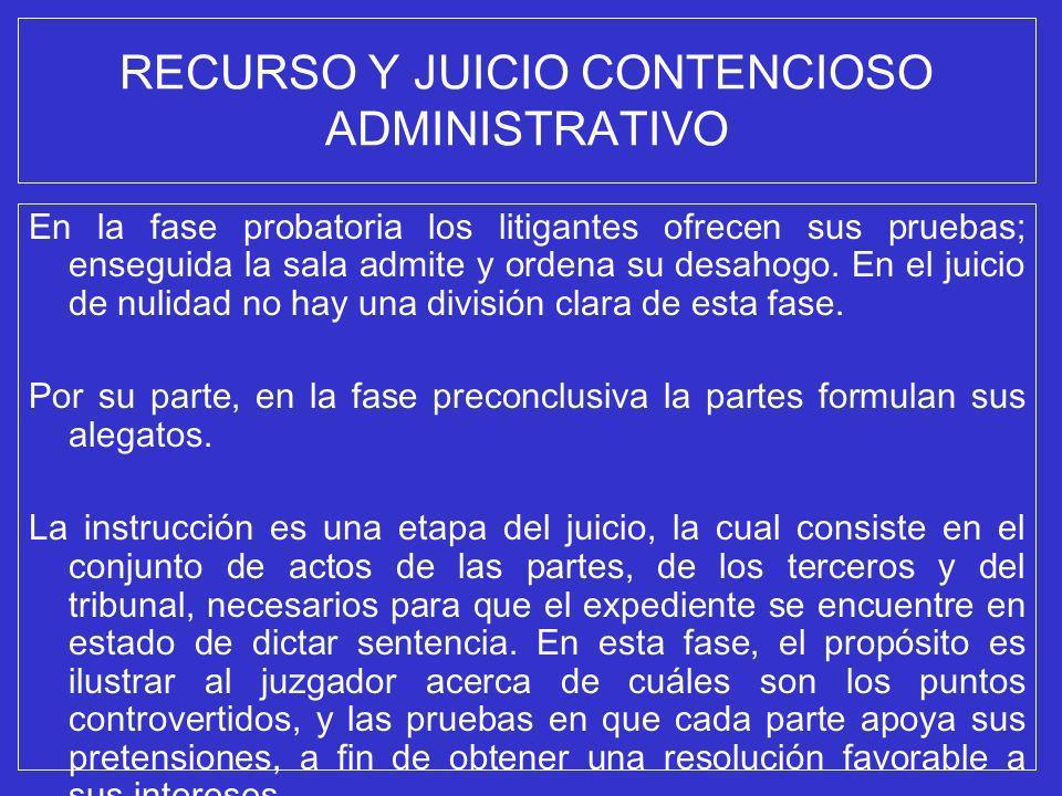 RECURSO Y JUICIO CONTENCIOSO ADMINISTRATIVO En la fase probatoria los litigantes ofrecen sus pruebas; enseguida la sala admite y ordena su desahogo. E