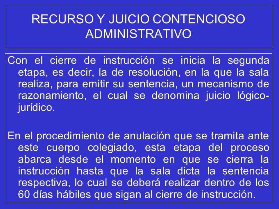 RECURSO Y JUICIO CONTENCIOSO ADMINISTRATIVO Con el cierre de instrucción se inicia la segunda etapa, es decir, la de resolución, en la que la sala rea