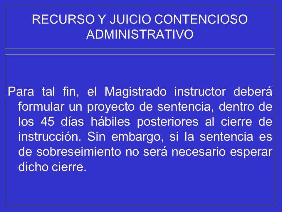 RECURSO Y JUICIO CONTENCIOSO ADMINISTRATIVO Para tal fin, el Magistrado instructor deberá formular un proyecto de sentencia, dentro de los 45 días háb