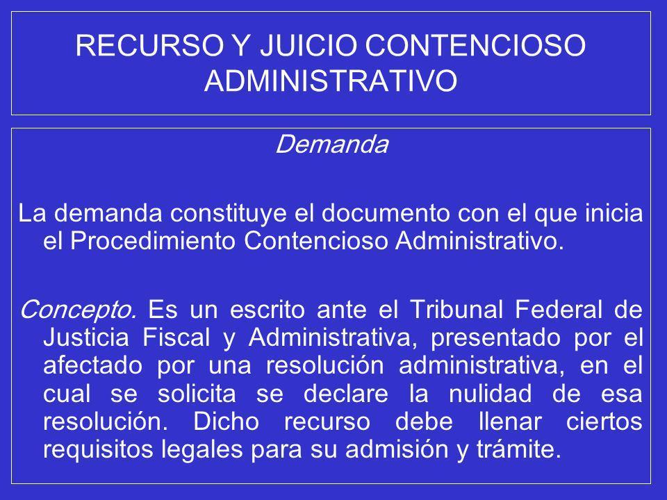 RECURSO Y JUICIO CONTENCIOSO ADMINISTRATIVO Demanda La demanda constituye el documento con el que inicia el Procedimiento Contencioso Administrativo.