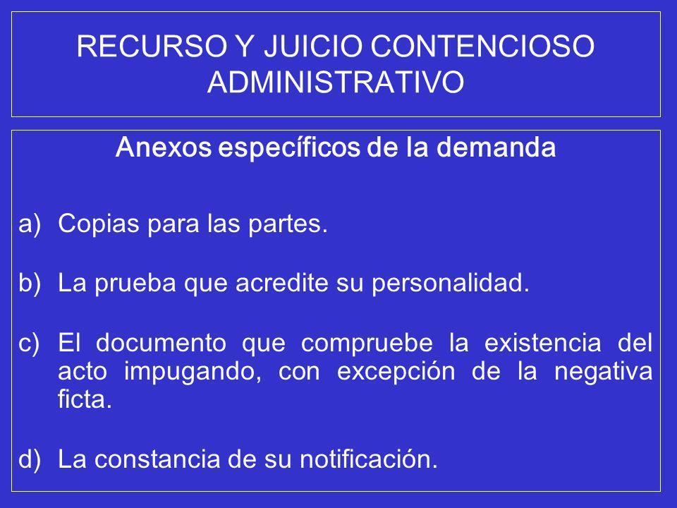 RECURSO Y JUICIO CONTENCIOSO ADMINISTRATIVO Anexos específicos de la demanda a)Copias para las partes. b)La prueba que acredite su personalidad. c)El