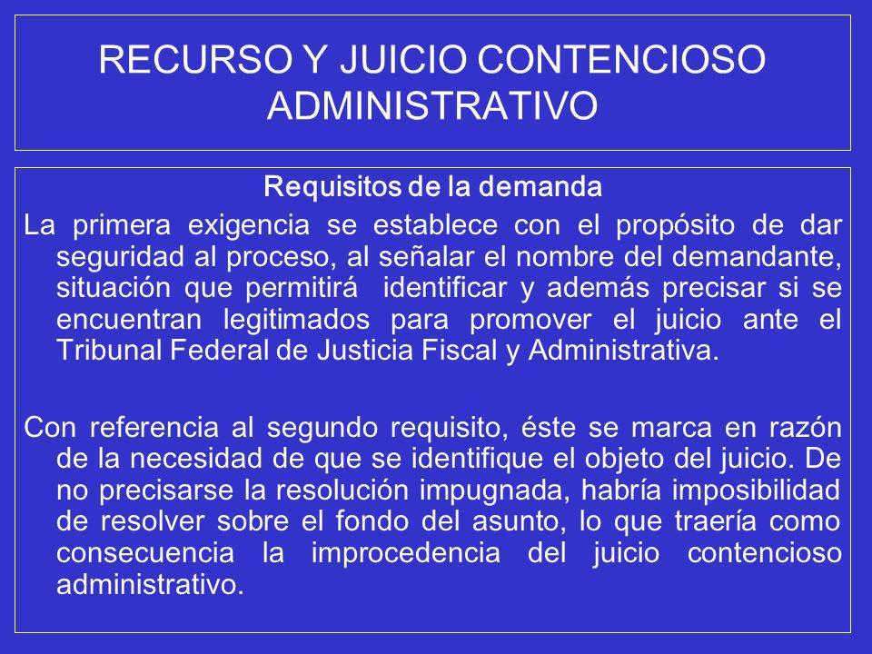 RECURSO Y JUICIO CONTENCIOSO ADMINISTRATIVO Requisitos de la demanda La primera exigencia se establece con el propósito de dar seguridad al proceso, a