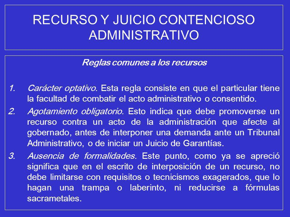 RECURSO Y JUICIO CONTENCIOSO ADMINISTRATIVO Reglas comunes a los recursos 1.Carácter optativo. Esta regla consiste en que el particular tiene la facul