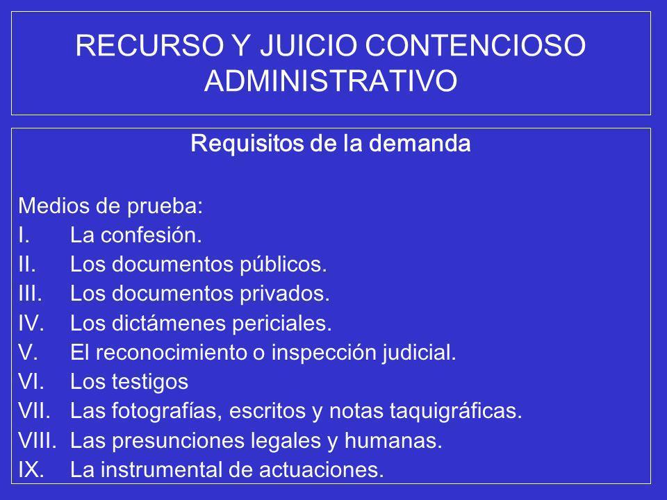 RECURSO Y JUICIO CONTENCIOSO ADMINISTRATIVO Requisitos de la demanda Medios de prueba: I.La confesión. II.Los documentos públicos. III.Los documentos