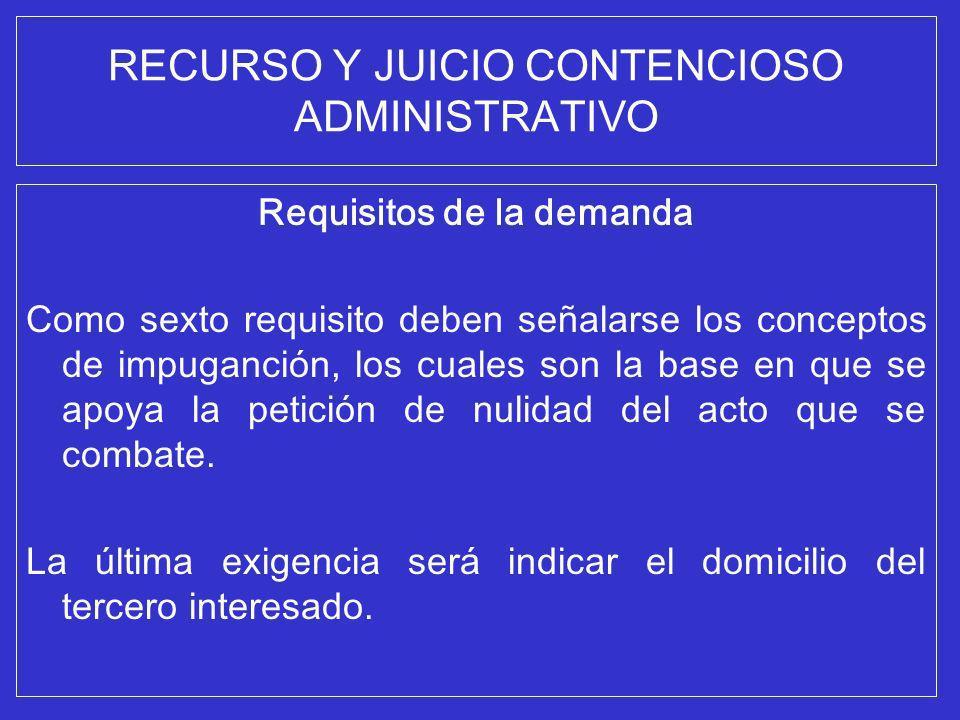 RECURSO Y JUICIO CONTENCIOSO ADMINISTRATIVO Requisitos de la demanda Como sexto requisito deben señalarse los conceptos de impuganción, los cuales son