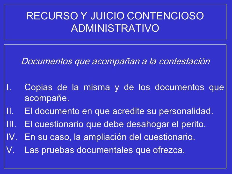 RECURSO Y JUICIO CONTENCIOSO ADMINISTRATIVO Documentos que acompañan a la contestación I.Copias de la misma y de los documentos que acompañe. II.El do