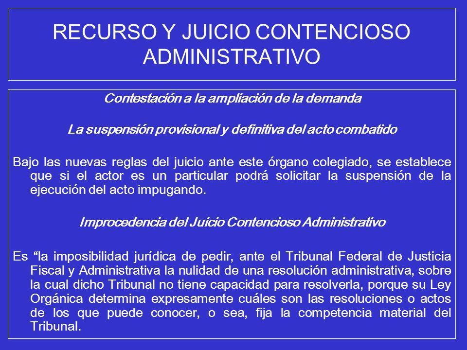 RECURSO Y JUICIO CONTENCIOSO ADMINISTRATIVO Contestación a la ampliación de la demanda La suspensión provisional y definitiva del acto combatido Bajo