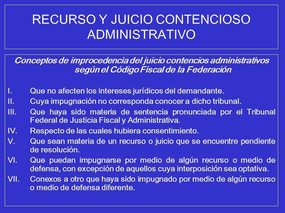RECURSO Y JUICIO CONTENCIOSO ADMINISTRATIVO Conceptos de improcedencia del juicio contencios administrativos según el Código Fiscal de la Federación I