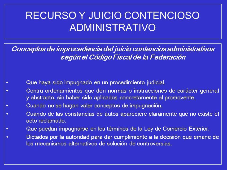 RECURSO Y JUICIO CONTENCIOSO ADMINISTRATIVO Conceptos de improcedencia del juicio contencios administrativos según el Código Fiscal de la Federación Q
