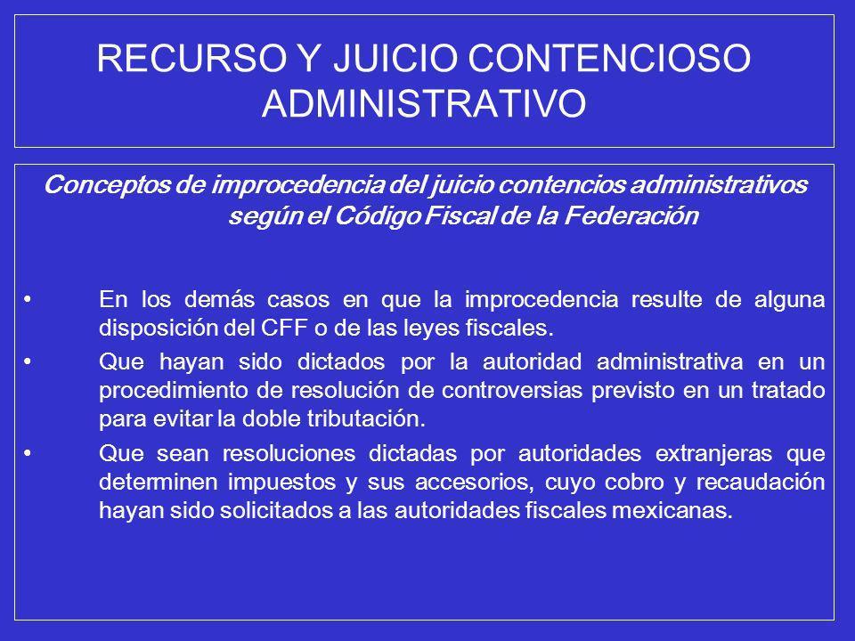 RECURSO Y JUICIO CONTENCIOSO ADMINISTRATIVO Conceptos de improcedencia del juicio contencios administrativos según el Código Fiscal de la Federación E