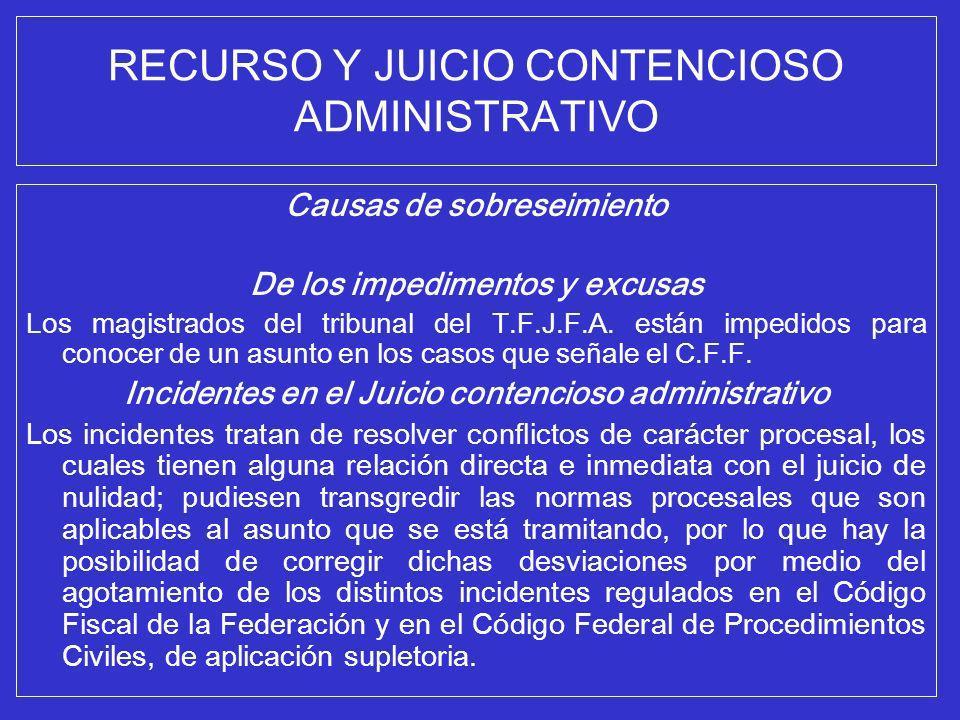 RECURSO Y JUICIO CONTENCIOSO ADMINISTRATIVO Causas de sobreseimiento De los impedimentos y excusas Los magistrados del tribunal del T.F.J.F.A. están i