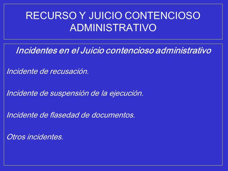 RECURSO Y JUICIO CONTENCIOSO ADMINISTRATIVO Incidentes en el Juicio contencioso administrativo Incidente de recusación. Incidente de suspensión de la